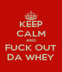 KEEP CALM AND FUCK OUT DA WHEY - Personalised Poster A4 size