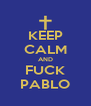 KEEP CALM AND FUCK PABLO - Personalised Poster A4 size