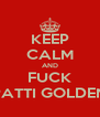 KEEP CALM AND FUCK PATTI GOLDEN - Personalised Poster A4 size