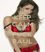 KEEP CALM AND FUCK PAUL - Personalised Poster A4 size
