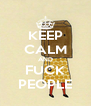 KEEP CALM AND FUCK PEOPLE - Personalised Poster A4 size
