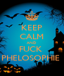 KEEP CALM AND FUCK  PHELOSOPHIE  - Personalised Poster A4 size