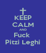 KEEP CALM AND Fuck  Pitzi Leghi - Personalised Poster A4 size