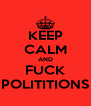 KEEP CALM AND FUCK POLITITIONS - Personalised Poster A4 size