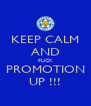 KEEP CALM AND FUCK PROMOTION UP !!! - Personalised Poster A4 size