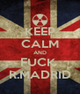 KEEP CALM AND FUCK  R.MADRID - Personalised Poster A4 size
