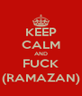 KEEP CALM AND FUCK (RAMAZAN) - Personalised Poster A4 size