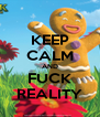 KEEP CALM AND FUCK REALITY - Personalised Poster A4 size