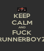 KEEP CALM AND FUCK RUNNERBOYZ - Personalised Poster A4 size