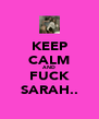 KEEP CALM AND FUCK SARAH.. - Personalised Poster A4 size