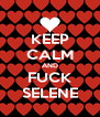KEEP CALM AND FUCK SELENE - Personalised Poster A4 size