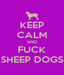 KEEP CALM AND FUCK SHEEP DOGS - Personalised Poster A4 size