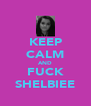KEEP CALM AND FUCK SHELBIEE - Personalised Poster A4 size
