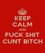KEEP CALM AND FUCK SHIT CUNT BITCH - Personalised Poster A4 size
