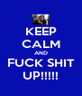 KEEP CALM AND FUCK SHIT UP!!!!! - Personalised Poster A4 size