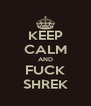 KEEP CALM AND FUCK SHREK - Personalised Poster A4 size