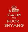 KEEP CALM AND FUCK  SHYANG - Personalised Poster A4 size
