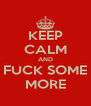 KEEP CALM AND FUCK SOME MORE - Personalised Poster A4 size