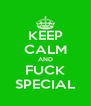KEEP CALM AND FUCK SPECIAL - Personalised Poster A4 size