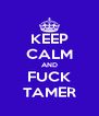 KEEP CALM AND FUCK TAMER - Personalised Poster A4 size