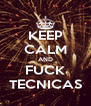 KEEP CALM AND FUCK TECNICAS - Personalised Poster A4 size