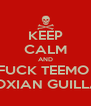 KEEP CALM AND FUCK TEEMO  WITH NOXIAN GUILLAUTINE  - Personalised Poster A4 size