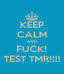 KEEP CALM AND FUCK! TEST TMR!!!! - Personalised Poster A4 size