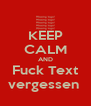 KEEP CALM AND Fuck Text vergessen  - Personalised Poster A4 size