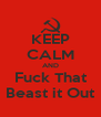 KEEP CALM AND Fuck That Beast it Out - Personalised Poster A4 size
