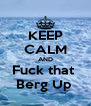 KEEP CALM AND Fuck that  Berg Up  - Personalised Poster A4 size