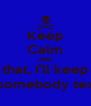Keep Calm AND Fuck that, I'll keep calm When somebody texts me. - Personalised Poster A4 size