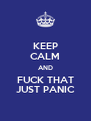 KEEP CALM AND FUCK THAT JUST PANIC - Personalised Poster A4 size