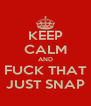 KEEP CALM AND FUCK THAT JUST SNAP - Personalised Poster A4 size