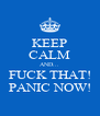 KEEP CALM AND... FUCK THAT! PANIC NOW! - Personalised Poster A4 size
