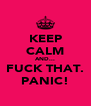 KEEP CALM AND... FUCK THAT. PANIC! - Personalised Poster A4 size