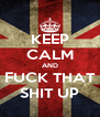 KEEP CALM AND FUCK THAT SHIT UP - Personalised Poster A4 size