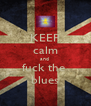 KEEP calm and  fuck the  blues - Personalised Poster A4 size