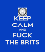 KEEP CALM AND FUCK THE BRITS - Personalised Poster A4 size