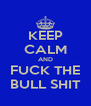 KEEP CALM AND FUCK THE BULL SHIT - Personalised Poster A4 size