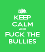 KEEP CALM AND FUCK THE BULLIES - Personalised Poster A4 size