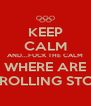 KEEP CALM AND...FUCK THE CALM WHERE ARE THE ROLLING STONES - Personalised Poster A4 size