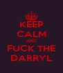 KEEP CALM AND FUCK THE DARRYL - Personalised Poster A4 size