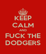 KEEP CALM AND FUCK THE DODGERS - Personalised Poster A4 size