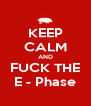 KEEP CALM AND FUCK THE E - Phase - Personalised Poster A4 size