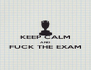 KEEP CALM AND FUCK THE EXAM  - Personalised Poster A4 size