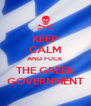 KEEP CALM AND FUCK THE GREEK GOVERNMENT - Personalised Poster A4 size
