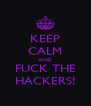 KEEP CALM AND FUCK THE HACKERS! - Personalised Poster A4 size