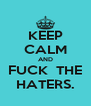 KEEP CALM AND FUCK  THE HATERS. - Personalised Poster A4 size