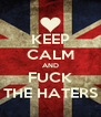 KEEP CALM AND FUCK THE HATERS - Personalised Poster A4 size