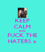 KEEP CALM AND FUCK THE HATERS x - Personalised Poster A4 size